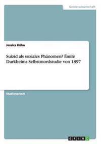 Suizid ALS Soziales Phanomen? Emile Durkheims Selbstmordstudie Von 1897