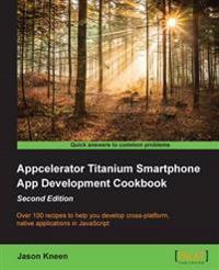 Appcelerator Titanium Smartphone App Development Cookbook -