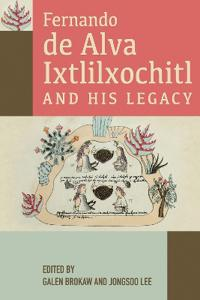 Fernando de Alva Ixtlilxochitl and His Legacy