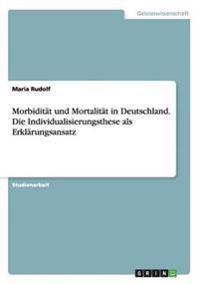 Morbiditat Und Mortalitat in Deutschland. Die Individualisierungsthese ALS Erklarungsansatz