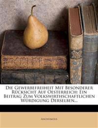 Die Gewerbefreiheit Mit Besonderer Rücksicht Auf Oesterreich: Ein Beitrag Zum Volkswirthschaftlichen Würdigung Derselben...