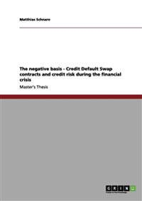 The Negative Basis - Credit Default Swap Contracts and Credit Risk During the Financial Crisis