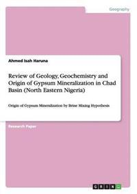 Review of Geology, Geochemistry and Origin of Gypsum Mineralization in Chad Basin (North Eastern Nigeria)