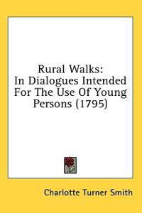 Rural Walks: In Dialogues Intended For The Use Of Young Persons (1795)