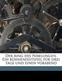 Der ring des Nibelungen. Ein bühnenfestspiel für drei tage und einen vorabend