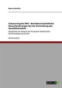Outsourcing Bei Npo - Betriebswirtschaftliche Herausforderungen Bei Der Entwicklung Des Geschaftsmodells