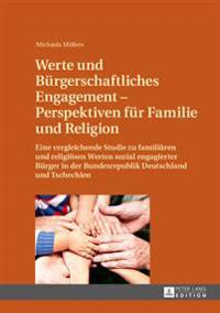 Werte Und Buergerschaftliches Engagement - Perspektiven Fuer Familie Und Religion: Eine Vergleichende Studie Zu Familiaeren Und Religioesen Werten Soz