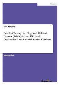 Die Einfuhrung Der Diagnosis Related Groups (Drgs) in Den USA Und Deutschland Am Beispiel Zweier Kliniken
