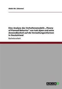 """Eine Analyse Des Verhaltensmodells """"Theory of Planned Behavior"""" Von Icek Ajzen Und Seine Anwendbarkeit Auf Die Verwaltungsreformen in Deutschland"""
