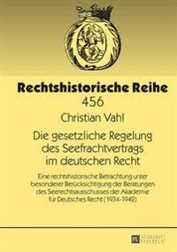 Die Gesetzliche Regelung Des Seefrachtvertrags Im Deutschen Recht: Eine Rechtshistorische Betrachtung Unter Besonderer Beruecksichtigung Der Beratunge