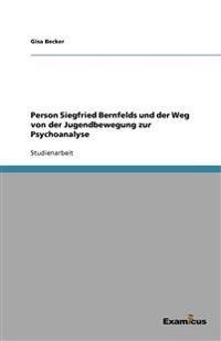 Person Siegfried Bernfelds Und Der Weg Von Der Jugendbewegung Zur Psychoanalyse