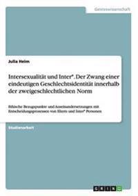 Intersexualitat Und Inter*. Der Zwang Einer Eindeutigen Geschlechtsidentitat Innerhalb Der Zweigeschlechtlichen Norm
