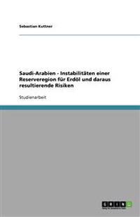 Saudi-Arabien - Instabilitaten Einer Reserveregion Fur Erdoel Und Daraus Resultierende Risiken