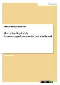 Mezzanine-Kapital ALS Finanzierungsalternative Fur Den Mittelstand