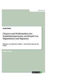 Chancen Und Problematiken Des Sozialisationsprozesses Am Beispiel Von Migrantinnen Und Migranten