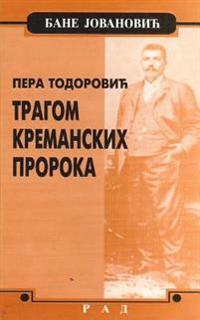 Pera Todorovic: Tragom Kremanskih Proroka