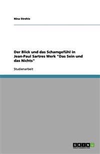 """Der Blick Und Das Schamgefuhl in Jean-Paul Sartres Werk """"Das Sein Und Das Nichts"""""""