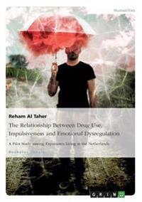 The Relationship Between Drug Use, Impulsiveness and Emotional Dysregulation