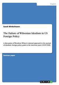 The Failure of Wilsonian Idealism in US Foreign Policy