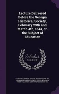 Lecture Delivered Before the Georgia Historical Society, February 29th and March 4th, 1844, on the Subject of Education