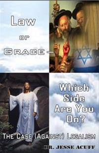 Law or Grace ? Which Side Are You On?: The Case (Against) Legalism