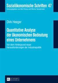 Quantitative Analyse Der Oekonomischen Bedeutung Eines Unternehmens: VOR Dem Hintergrund Neuer Herausforderungen in Der Industriepolitik