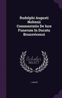 Rudolphi Augusti Noltenii Commentatio de Iure Funerum in Ducatu Brunsvicensi