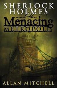 Sherlock Holmes and the Menacing Metropolis