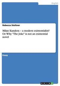 """Milan Kundera - a modern existentialist? Or: Why """"The Joke"""" is not an existential novel"""