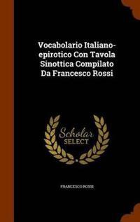 Vocabolario Italiano-Epirotico Con Tavola Sinottica Compilato Da Francesco Rossi
