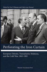 Perforating the Iron Curtain: European D'Tente, Transatlantic Relations, and the Cold War, 1965-1985