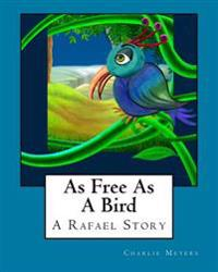 As Free as a Bird: A Rafael Story