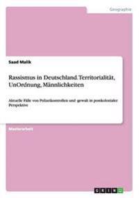 Rassismus in Deutschland. Territorialitat, Unordnung, Mannlichkeiten