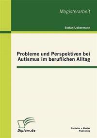 Probleme Und Perspektiven Bei Autismus Im Beruflichen Alltag