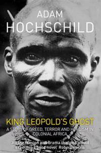 King leopolds ghost - a story of greed, terror and heroism in colonial afri