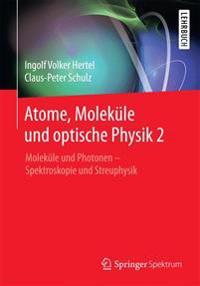 Atome, Moleküle Und Optische Physik 2: Moleküle Und Photonen - Spektroskopie Und Streuphysik