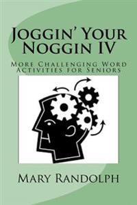 Joggin' Your Noggin IV: More Challenging Word Activities for Seniors