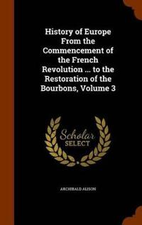 History of Europe from the Commencement of the French Revolution ... to the Restoration of the Bourbons, Volume 3