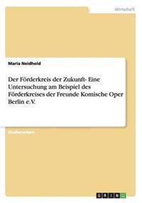 Die Zukunftsperspektiven Des Forderkreises Der Freunde Komische Oper Berlin E.V.