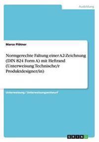 Normgerechte Faltung Einer A2-Zeichnung (Din 824 Form A) Mit Heftrand (Unterweisung Technische/R Produktdesigner/In)