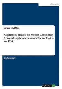 Augmented Reality Bis Mobile Commerce. Anwendungsbereiche Neuer Technologien Am Pos
