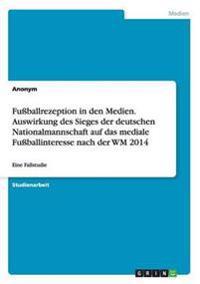 Fuballrezeption in Den Medien. Auswirkung Des Sieges Der Deutschen Nationalmannschaft Auf Das Mediale Fuballinteresse Nach Der Wm 2014