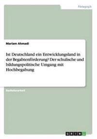Ist Deutschland Ein Entwicklungsland in Der Begabtenforderung? Der Schulische Und Bildungspolitische Umgang Mit Hochbegabung