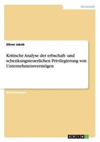 Kritische Analyse Der Erbschaft- Und Schenkungsteuerlichen Privilegierung Von Unternehmensvermogen