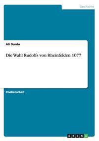 Die Wahl Rudolfs Von Rheinfelden 1077