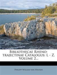 Bibliothecae Rheno-Trajectinae Catalogus: L - Z.