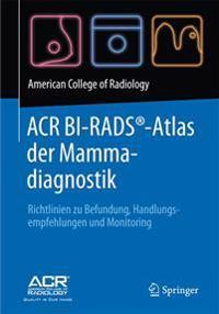 ACR BI-RADS-Atlas der Mammadiagnostik: Richtlinien zu Befundung, Handlungsempfehlungen und Monitoring