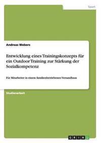 Entwicklung eines Trainingskonzepts für ein   Outdoor Training zur Stärkung der Sozialkompetenz