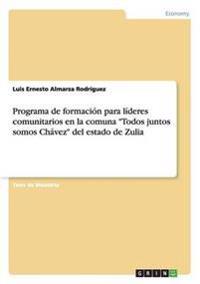 """Programa de formación para líderes comunitarios en la comuna """"Todos juntos somos Chávez"""" del estado de Zulia"""