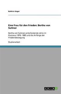 Eine Frau Fur Den Frieden: Bertha Von Suttner